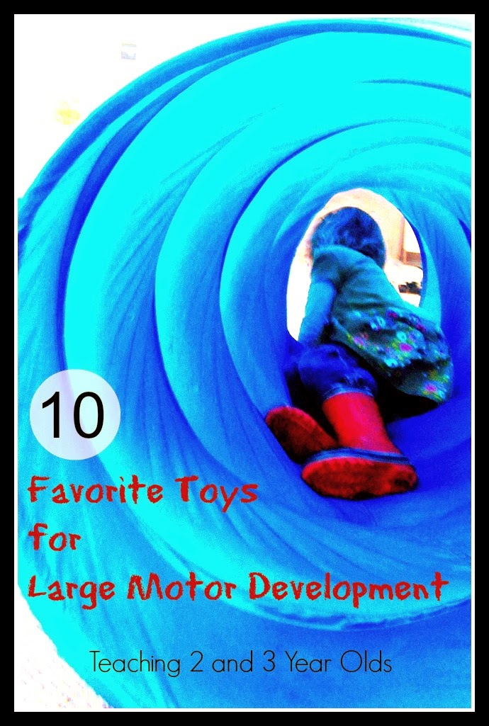 Teaching 2 and 3 Year Olds: 10 of our favorite toys that help develop large motor skills.