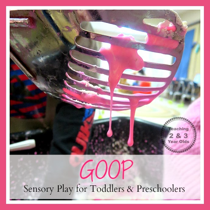 http://www.teaching2and3yearolds.com/2014/02/goop-sensory-play.html
